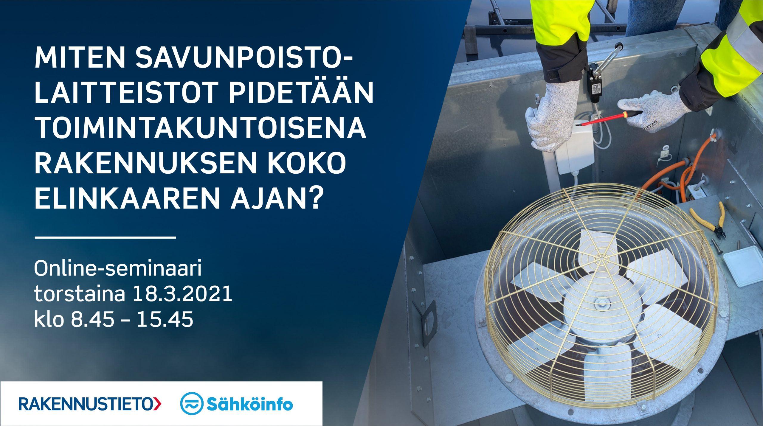 Miten savunpoistolaitteistot pidetään toimintakuntoisena rakennuksen koko elinkaaren ajan? Osallistu online-seminaariin torstaina 18.3.2021 klo 8.45–15.45.